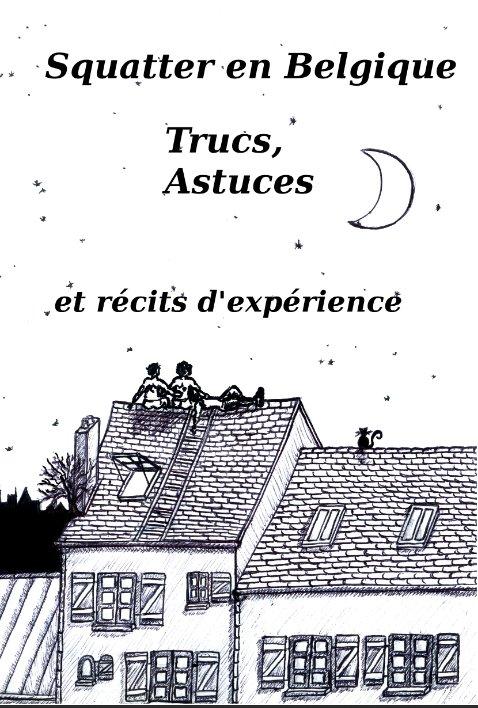 Brochure avec récits, expériences et conseils de squatteurs belgicains !